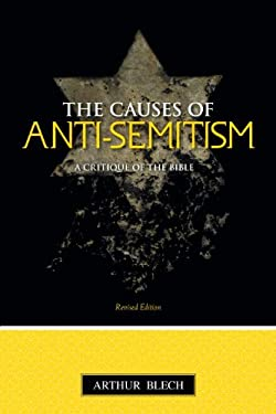 The Causes of Anti-Semitism: A Critique of the Bible 9781591024460