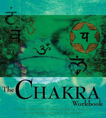 The Chakra Workbook: A Step-By-Step Guide to Realigning Your Body's Vital Engeries 9781592230396