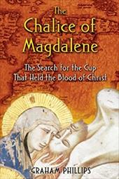 The Chalice of Magdalene: The Search for the Cup That Held the Blood of Christ 7253896