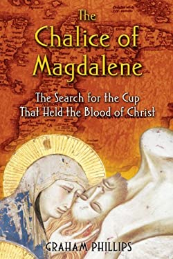 The Chalice of Magdalene: The Search for the Cup That Held the Blood of Christ 9781591430384