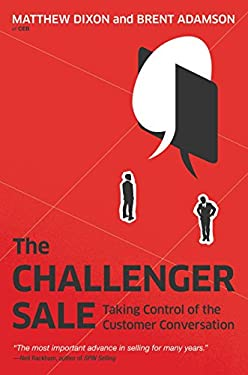The Challenger Sale: Taking Control of the Customer Conversation 9781591844358
