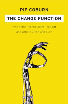 The Change Function: Why Some Technologies Take Off and Others Crash and Burn 9781591841326