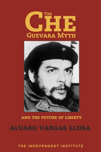 The Che Guevara Myth and the Future of Liberty 9781598130058