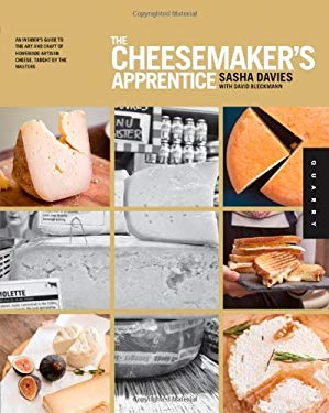 The Cheesemaker's Apprentice: An Insider's Guide to the Art and Craft of Homemade Artisan Cheese, Taught by the Masters 9781592537556