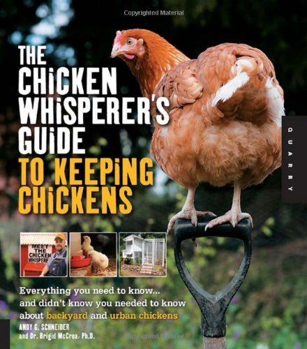 The Chicken Whisperer's Guide to Keeping Chickens: Everything You Need to Know... and Didn't Know You Needed to Know about Backyard and Urban Chickens 9781592537280