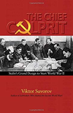 The Chief Culprit: Stalin's Grand Design to Start World War II 9781591148388