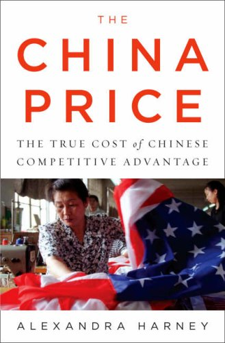 The China Price: The True Cost of Chinese Competitive Advantage 9781594201578