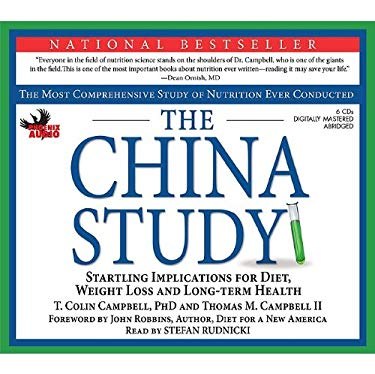 The China Study: The Most Comprehensive Study on Nutrition Ever Conducted: Srartling Implications for Diet, Weight-Loss and Long-Term H 9781597772990
