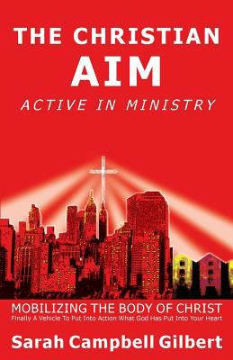 The Christian Aim, Active in Ministry: Mobilizing the Body of Christ 9781598860672