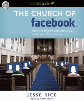 The Church of Facebook: How the Hyperconnected Are Redefining Community 9781596447615