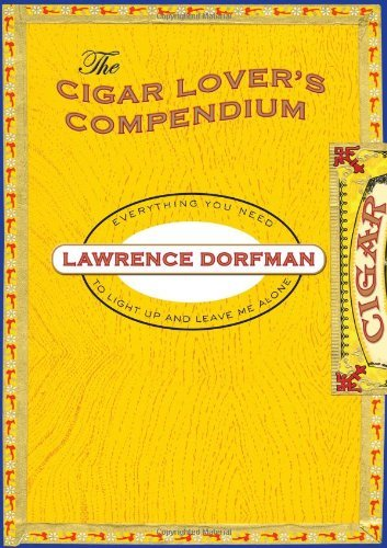 The Cigar Lover's Compendium: Everything You Need to Know to Light Up and Leave Me Alone 9781599219370
