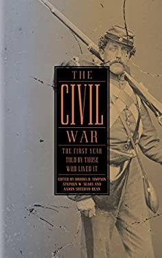 The Civil War: The First Year Told by Those Who Lived It 9781598530889
