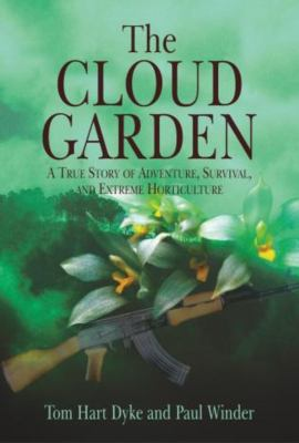 The Cloud Garden: A True Story of Adventure, Survival, and Extreme Horticulture 9781592284306