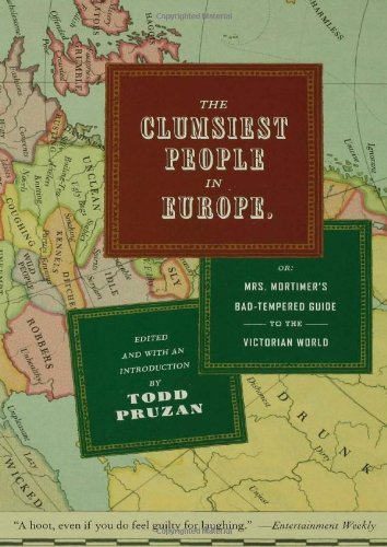 The Clumsiest People in Europe: Or, Mrs. Mortimer's Bad-Tempered Guide to the Victorian World 9781596911505