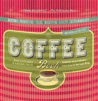 The Coffee Book: Anatomy of an Industry from the Crop to the Last Drop 9781595580603