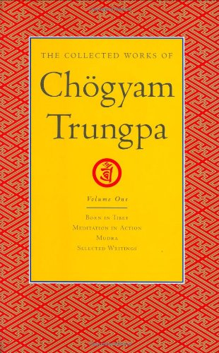 The Collected Works of Chogyam Trungpa, Volume 1: Born in Tibet - Meditation in Action - Mudra - Selected Writings 9781590300251