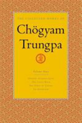 The Collected Works of Chogyam Trungpa, Volume 4: Journey Without Goal - The Lion's Roar - The Dawn of Tantra - An Interview with Chogyam Trungpa 9781590300282