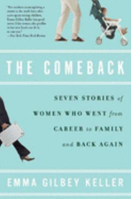 The Comeback: Seven Stories of Women Who Went from Career to Family and Back Again 9781596916357