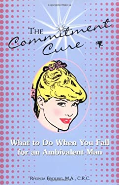 The Commitment Cure: What to Do When You Fall for an Ambivalent Man 9781593370046