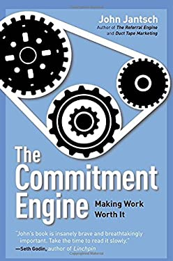 The Commitment Engine: Making Work Worth It 9781591844877