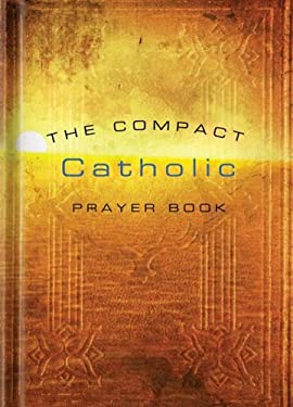 The Compact Catholic Prayer Book 9781593251277