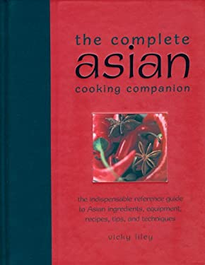 The Complete Asian Cooking Companion: The Indispensable Reference Guide to Asian Ingredients, Equipment, Recipes, Tips, and Techniques 9781592235728
