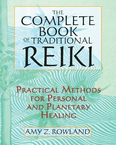 The Complete Book of Traditional Reiki: Practical Methods for Personal and Planetary Healing 9781594773518
