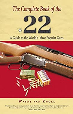 The Complete Book of the .22: A Guide to the World's Most Popular Guns 9781592288960