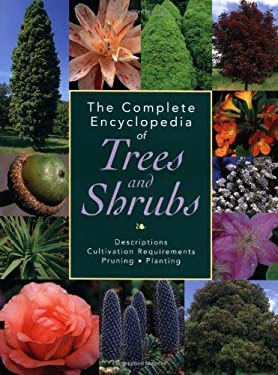 The Complete Encyclopedia of Trees and Shrubs: Descriptions, Cultivation Requirements, Pruning, Planting 9781592230556