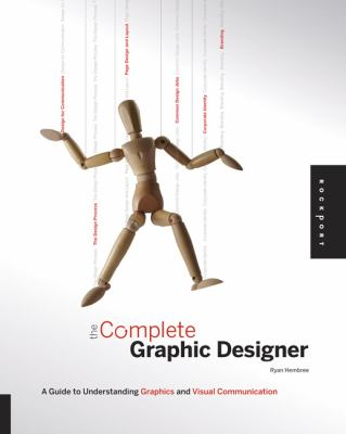 The Complete Graphic Designer: A Guide to Understanding Graphics and Visual Communication 9781592535026