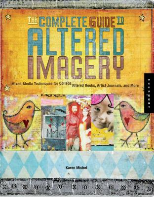 The Complete Guide to Altered Imagery: Mixed-Media Techniques for Collage, Altered Books, Artist Journals, and More 9781592531776