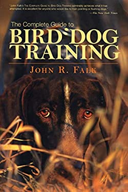 The Complete Guide to Bird Dog Training 9781592288557