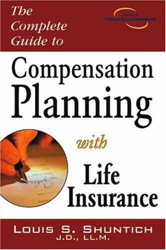 The Complete Guide to Compensation Planning with Life Insurance 9781592800568
