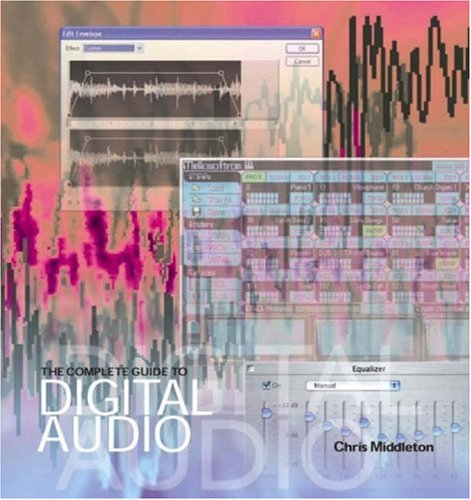 The Complete Guide to Digital Audio: A Comprehensive Introduction to Digital Sound and Music-Making 9781592001026