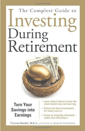 The Complete Guide to Investing During Retirement: Turn Your Savings Into Earnings 9781598694550