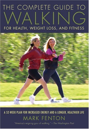 The Complete Guide to Walking: For Health, Weight Loss, and Fitness 9781592289899