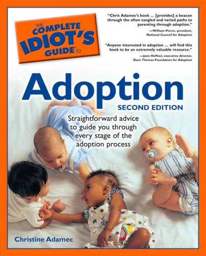 The Complete Idiot's Guide to Adoption, 2nd Edition 9781592572748