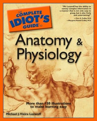 The Complete Idiot's Guide to Anatomy and Physiology 9781592572038