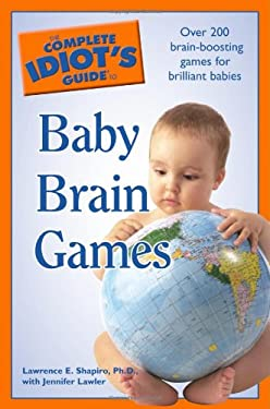 The Complete Idiot's Guide to Baby Brain Games 9781592577019