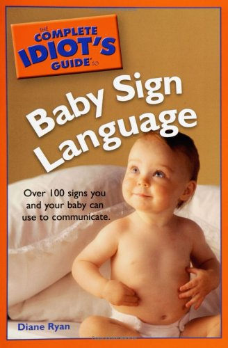 The Complete Idiot's Guide to Baby Sign Language 9781592574698