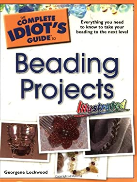 The Complete Idiot's Guide to Beading Projects: Illustrated 9781592576050