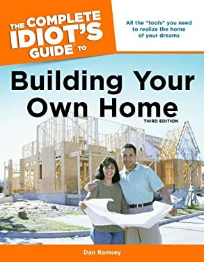 The Complete Idiot's Guide to Building Your Own Home 9781592576661