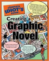 The Complete Idiot's Guide to Creating a Graphic Novel 7272155