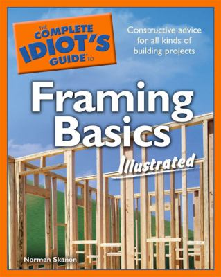 The Complete Idiot's Guide to Framing Basics: Illustrated