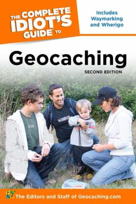 The Complete Idiot's Guide to Geocaching 9781592578771