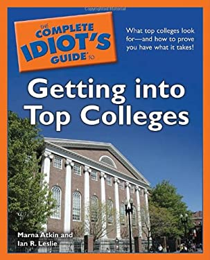 The Complete Idiot's Guide to Getting Into Top Colleges 9781592578979