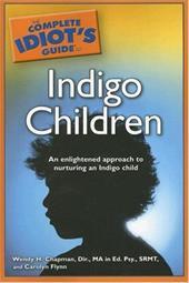 The Complete Idiot's Guide to Indigo Children: An Enlightened Approach to Nurturing an Indigo Child