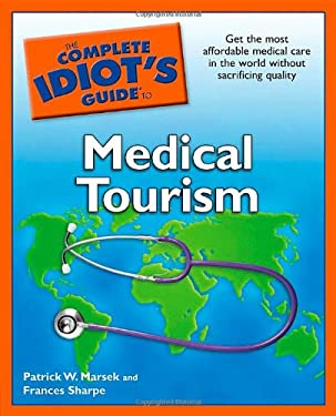 The Complete Idiot's Guide to Medical Tourism 9781592578085