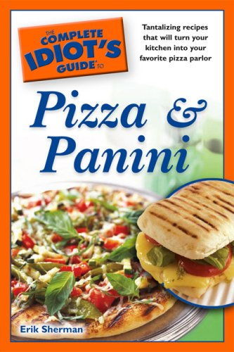 The Complete Idiot's Guide to Pizza and Panini 9781592576586