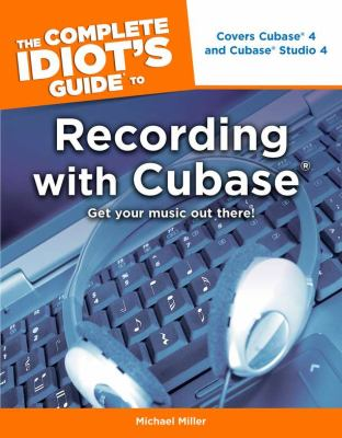 The Complete Idiot's Guide to Recording with Cubase 9781592574995
